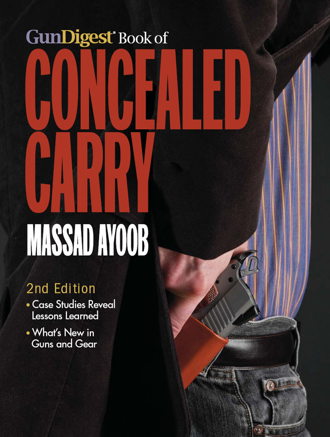 Gun Digest Book of Concealed Carry By: Massad Ayoob
