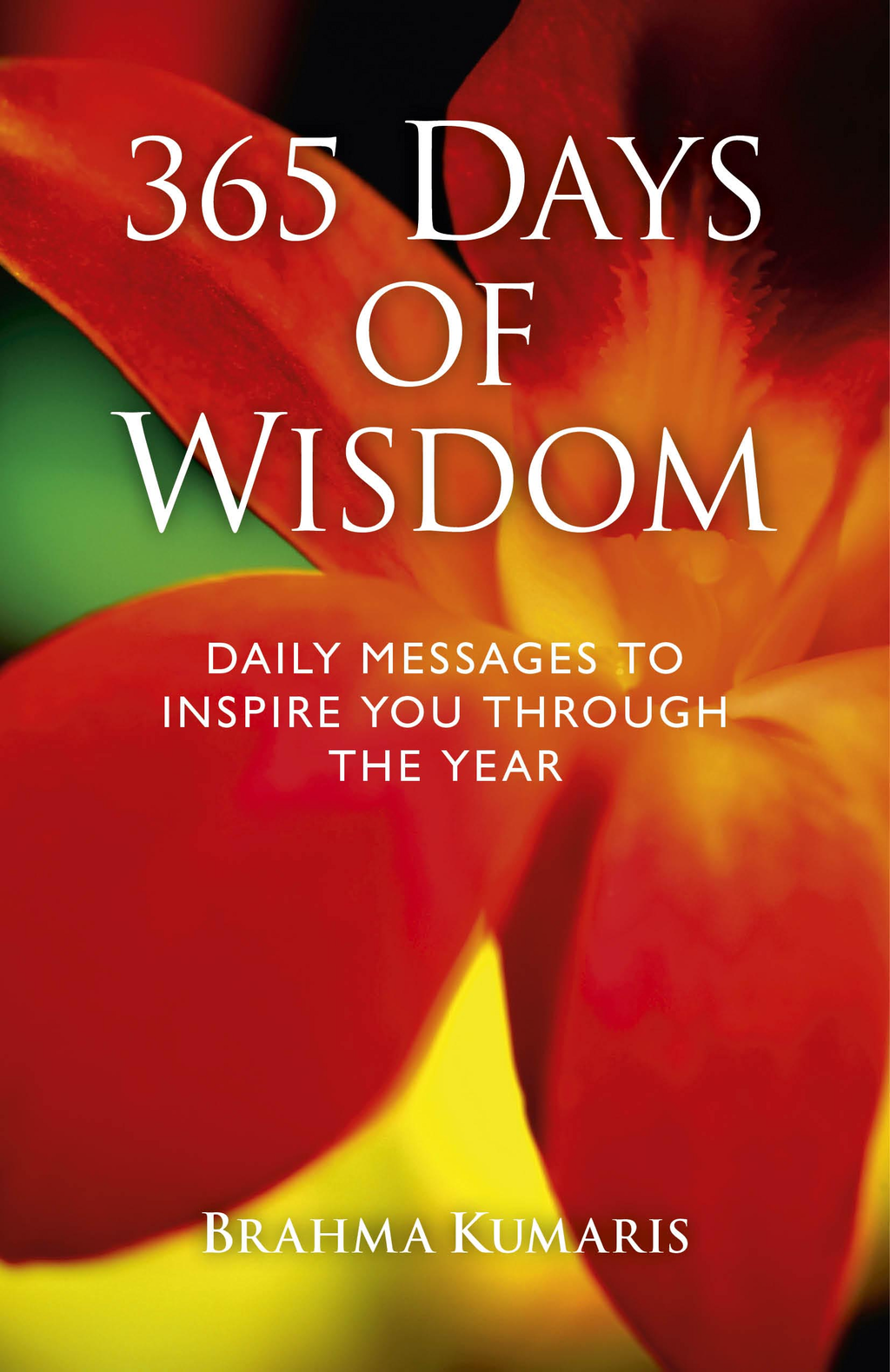 365 Days of Wisdom: Daily Messages To Inspire You Through The Year By: Dadi Janki