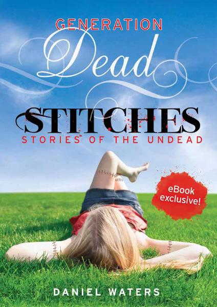 Generation Dead: Stitches By: Daniel Waters
