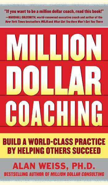 Million Dollar Coaching : Build a World-Class Practice by Helping Others Succeed: Build a World-Class Practice by Helping Others Succeed By: Alan Weiss