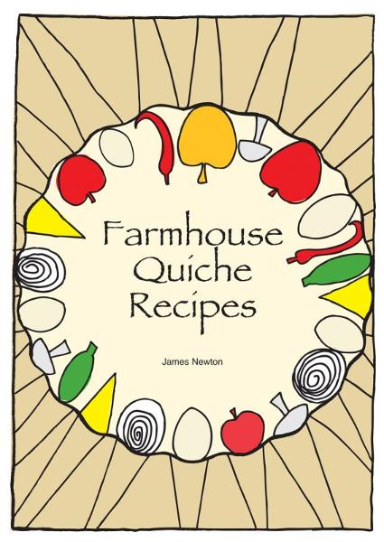 Farmhouse Quiche Recipes By: James Newton
