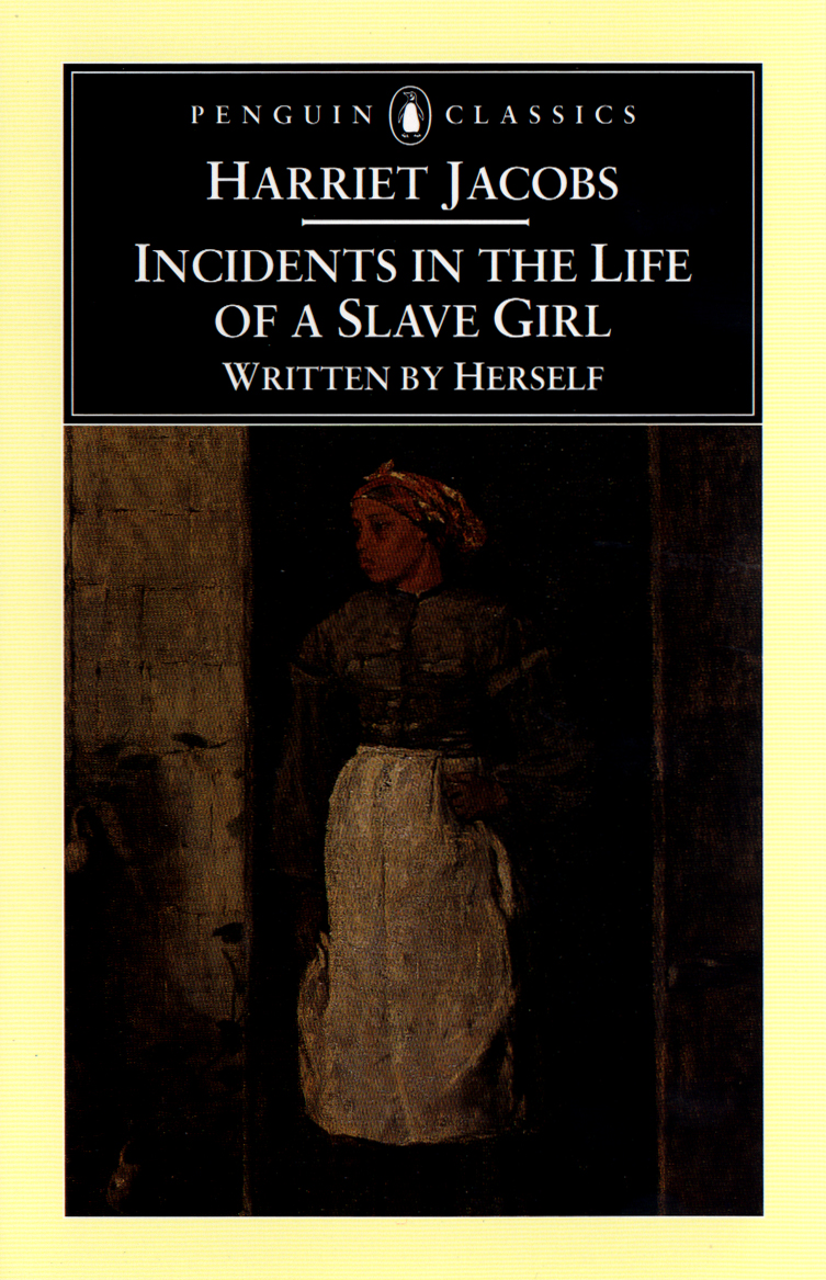 Incidents in the Life of a Slave Girl By: Harriet Jacobs