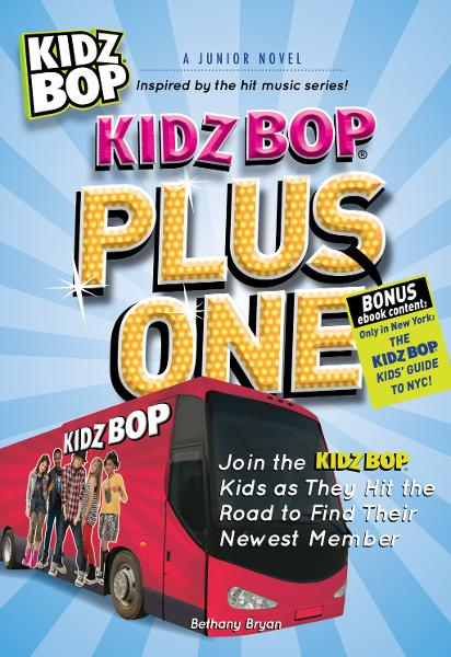 Kidz Bop Plus One: A Junior Novel: Join the Kidz Bop Kidz as They Hit the Road to Find Their Newest Member