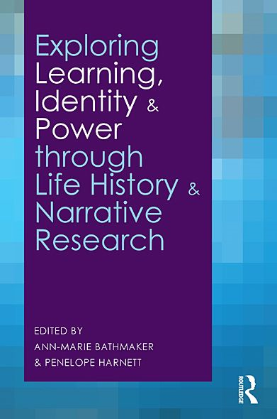 Exploring Learning, Identity and Power through Life History and Narrative Research By: Ann-Marie Bathmaker,Penelope Harnett
