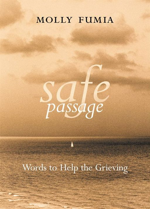 Safe Passage: Words To Help The Grieving By: Molly Fumia