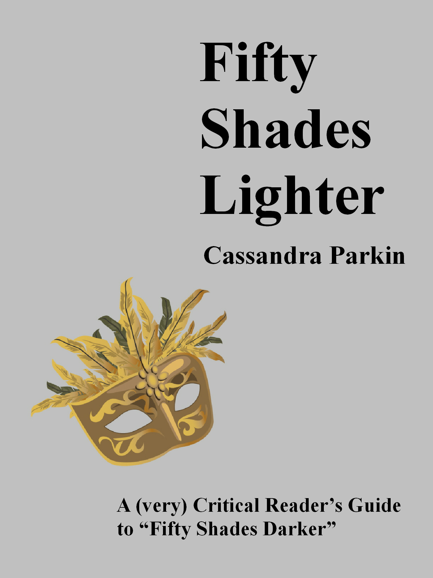 "Cassandra Parkin - Fifty Shades Lighter: A (very) Critical Reader's Guide to ""Fifty Shades Darker"""