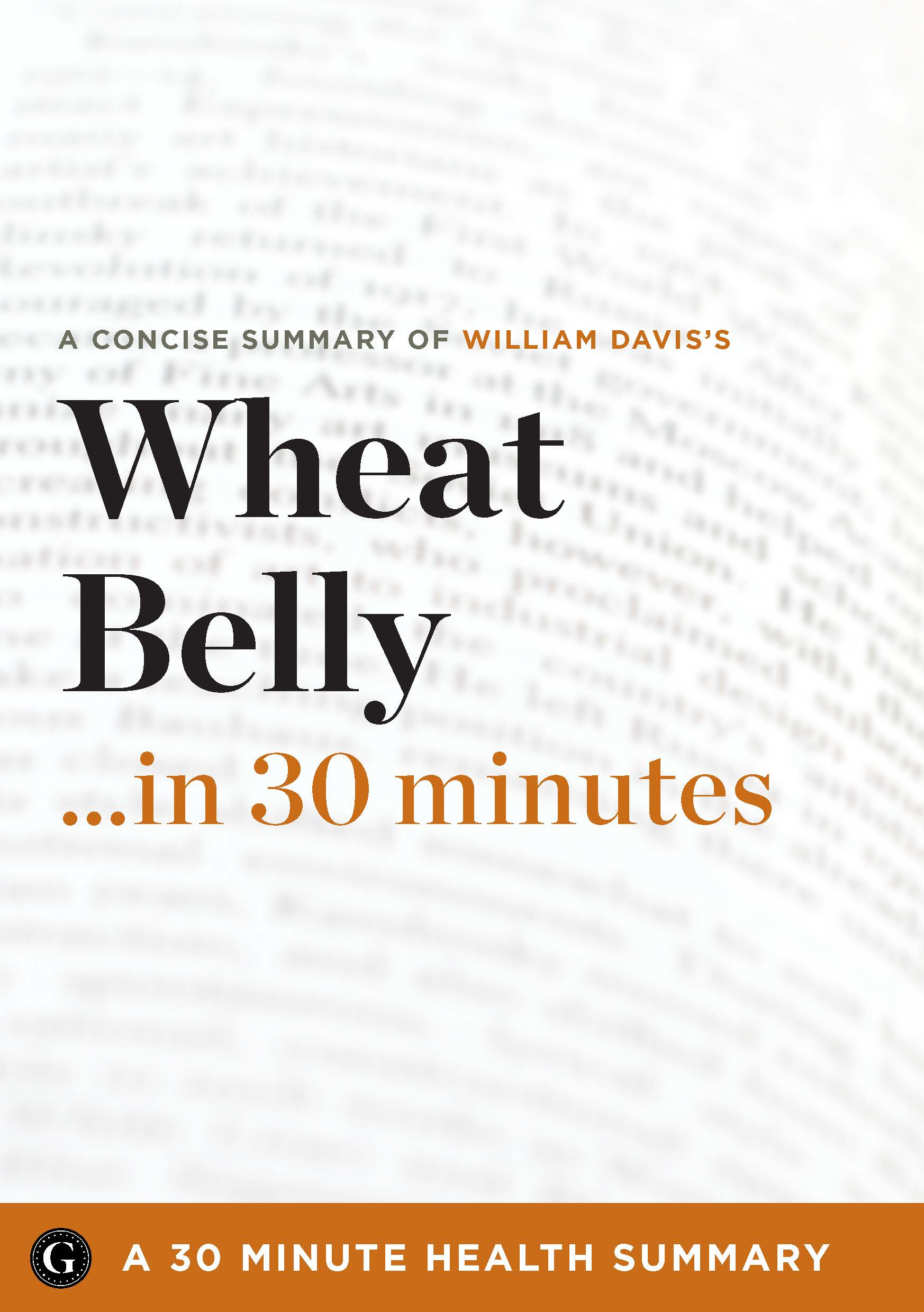 Wheat Belly: Lose the Wheat, Lose the Weight, and Find Your Path Back to Health by Dr. William Davis (30 Minute Health Summary)