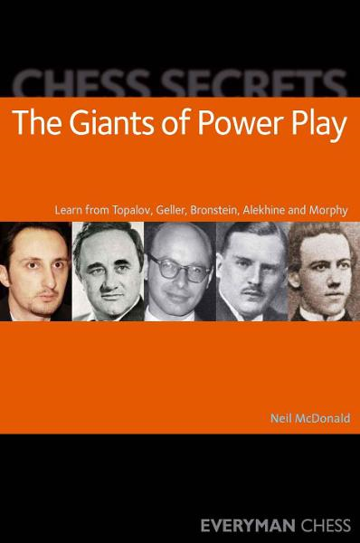 Chess Secrets: The Giants of Power Play By: Neil McDonald