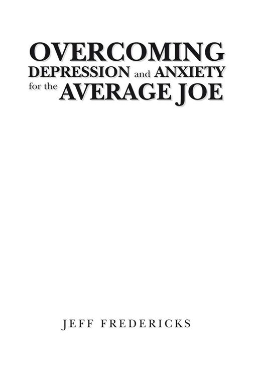 Overcoming Depression and Anxiety for the Average Joe By: Jeff Fredericks