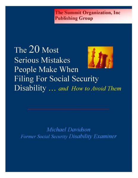 The Twenty Most Serious Mistakes People Make When Filing For Social Security Disability And How to Avoid Them