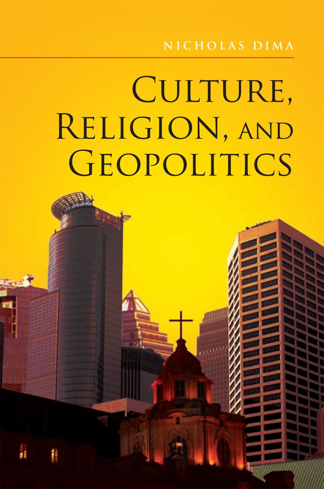 Culture, Religion, and Geopolitics By: Nicholas Dima