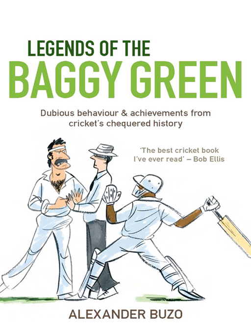 Legends Of The Baggy Green: Dubious Behaviour And Achievements From Cricket's Chequered History By: Alexander Buzo