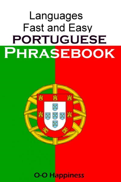 Languages Fast and Easy ~ Portuguese Phrasebook By: O-O Happiness