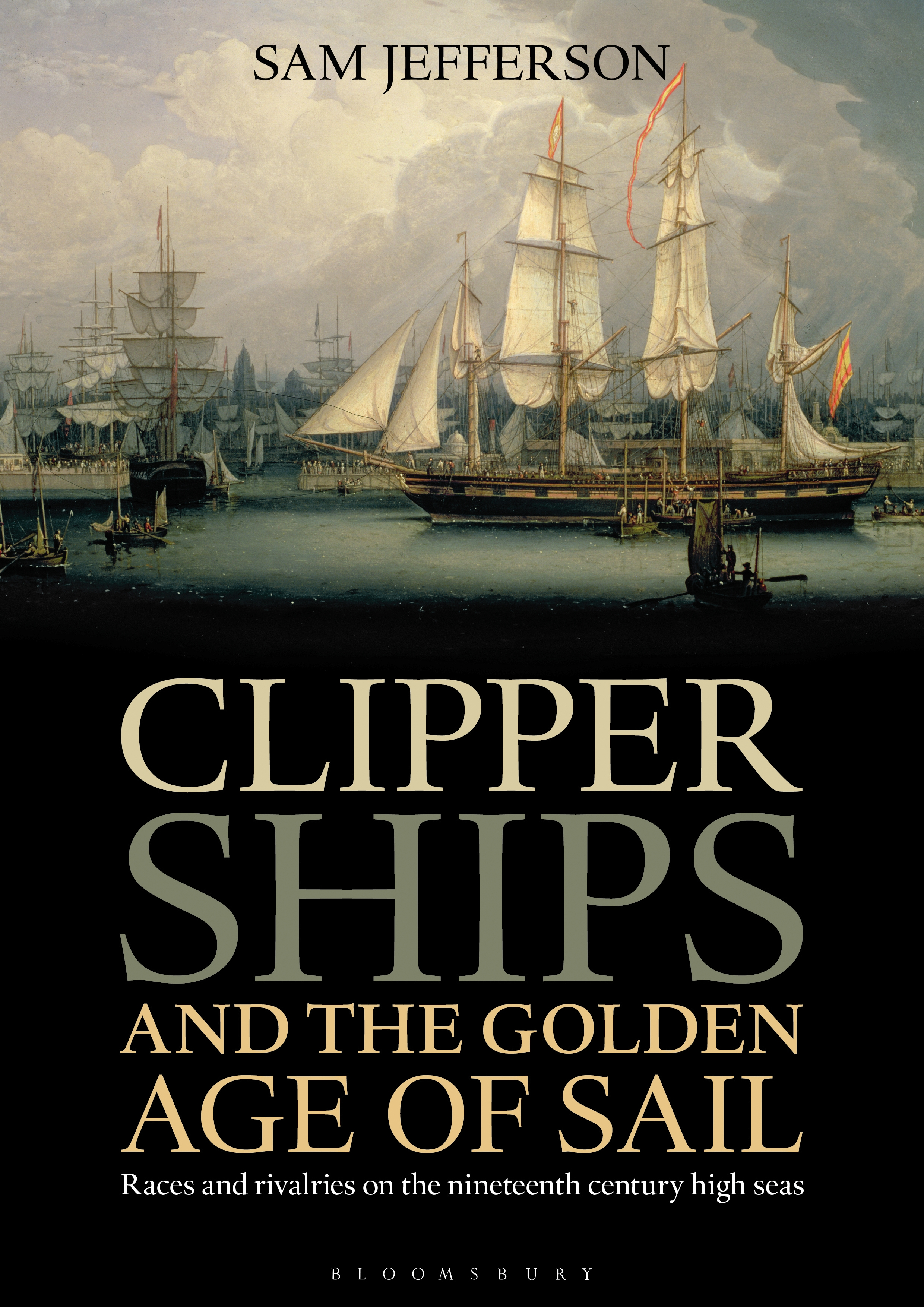 Clipper Ships and the Golden Age of Sail Races and rivalries on the nineteenth century high seas