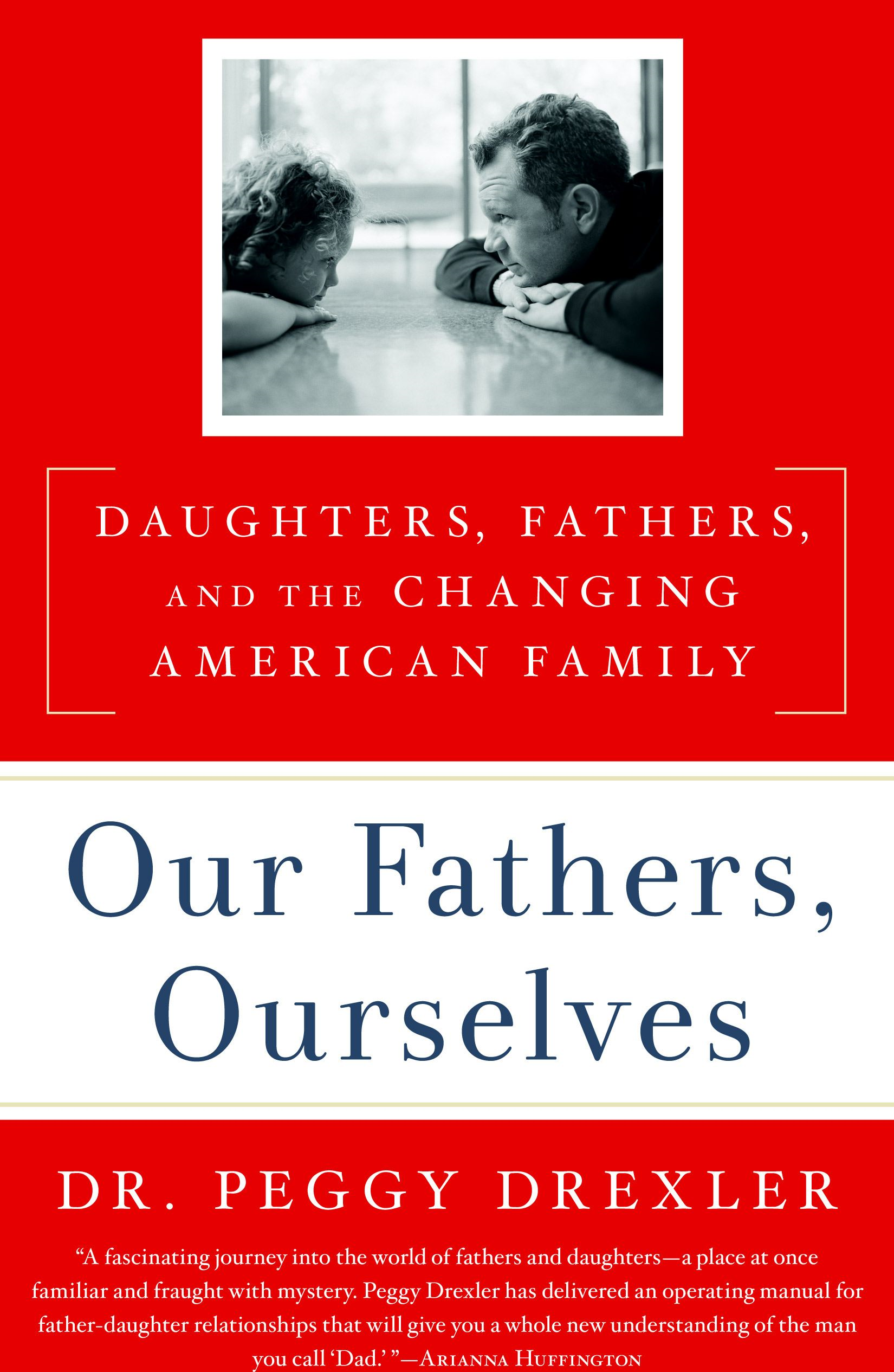 Our Fathers, Ourselves: Daughters, Fathers, and the Changing American Family By: Peggy Drexler