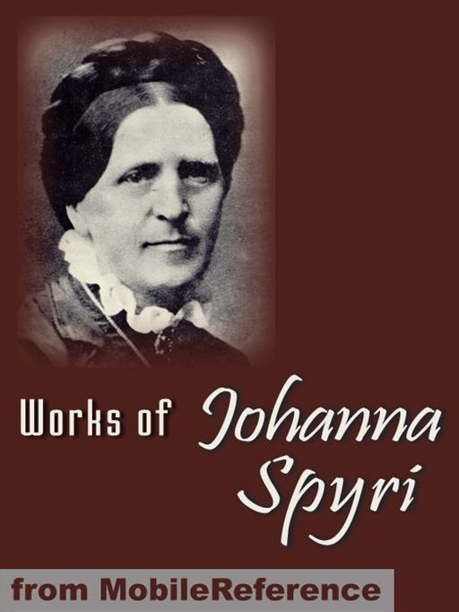 Works Of Johanna Spyri. Illustrated.: Heidi, Cornelli, Veronica, Mazli, Erick And Sally, Gritli's Children & More.  (Mobi Collected Works) By: Johanna Spyri