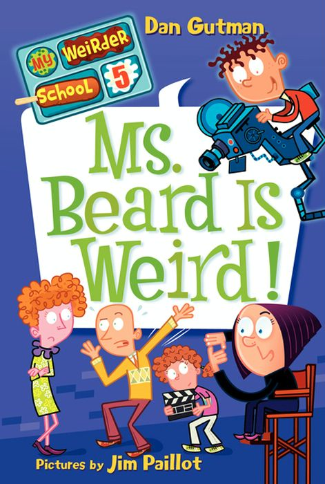 My Weirder School #5: Ms. Beard Is Weird! By: Dan Gutman,Jim Paillot