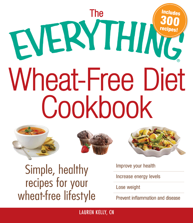The Everything Wheat-Free Diet Cookbook By: Lauren Kelly