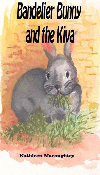 Bandelier Bunny and the Kiva By: Kathleen Macoughtry