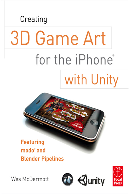 Creating 3D Game Art for the iPhone with Unity By: Wes McDermott