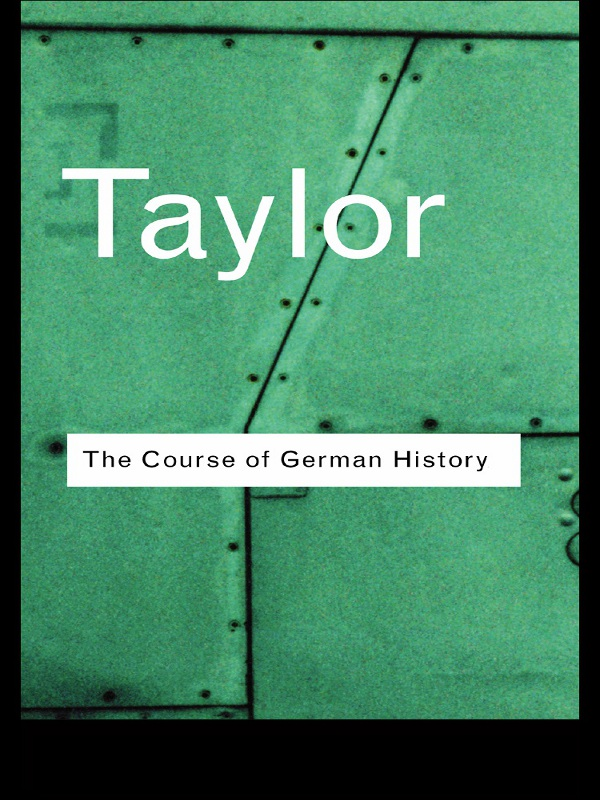 The Course of German History By: A.J.P. Taylor
