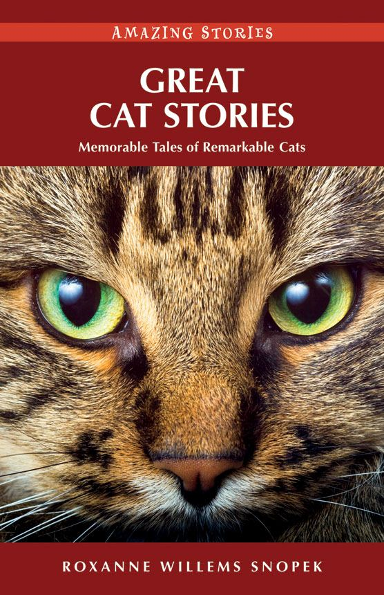 Great Cat Stories: Memorable Tales of Remarkable Cats By: Roxanne Willems Snopek