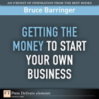 Getting the Money to Start Your Own Business By: Bruce Barringer