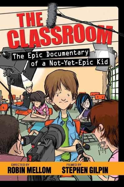 The Classroom: The Epic Documentary of a Not-Yet-Epic Kid: The Epic Documentary of a Not-Yet-Epic Kid