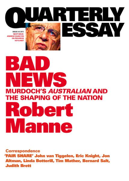 Quarterly Essay 43 Bad News: Murdoch's Australian and the Shaping of the Nation