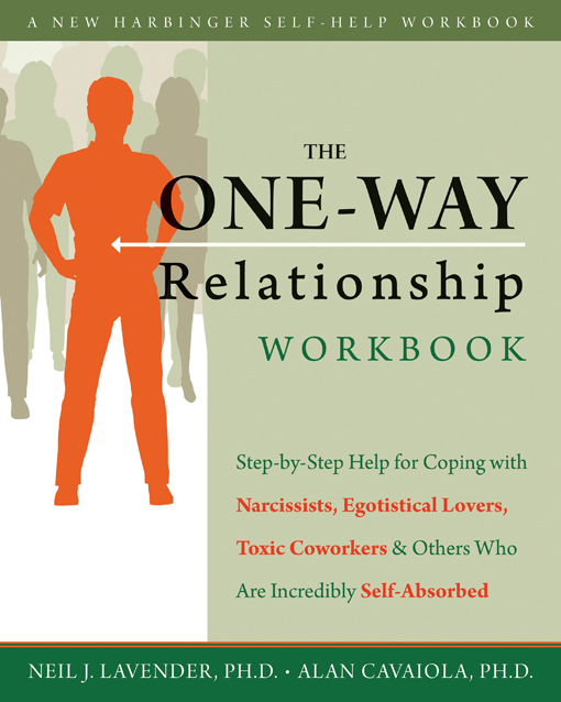 The One-Way Relationship Workbook By: Alan A. Cavaiola, PhD,Neil Lavender, PhD