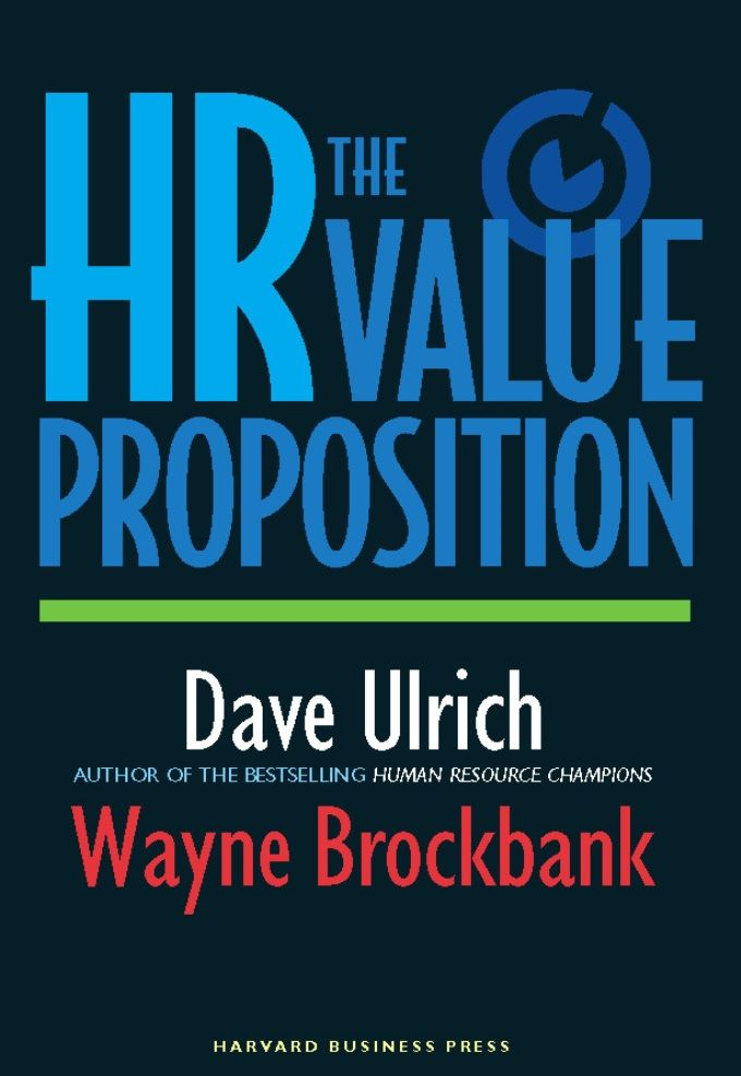 The HR Value Proposition By: David Ulrich,Wayne Brockbank