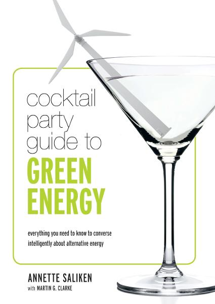 Cocktail Party Guide to Green Energy: Everything you need to know to converse intelligently about alternative energy