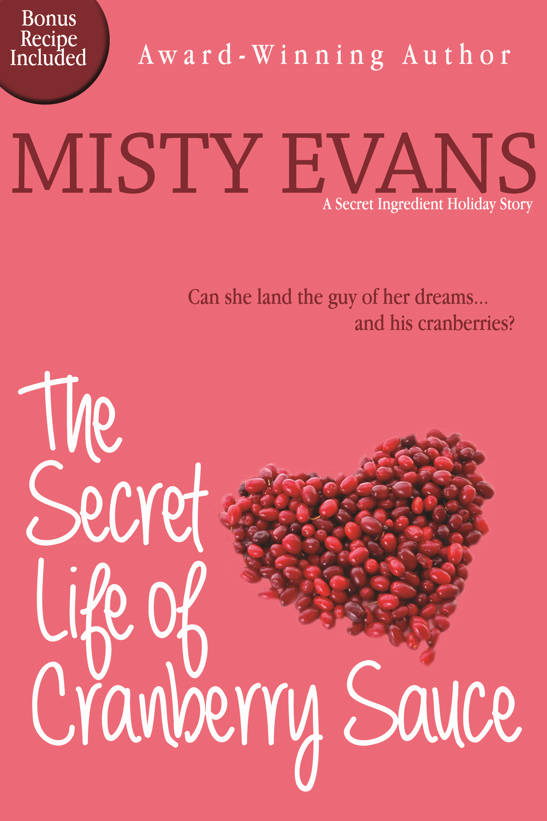 The Secret Life of Cranberry Sauce, A Secret Ingredient Holiday Novella By: Misty Evans
