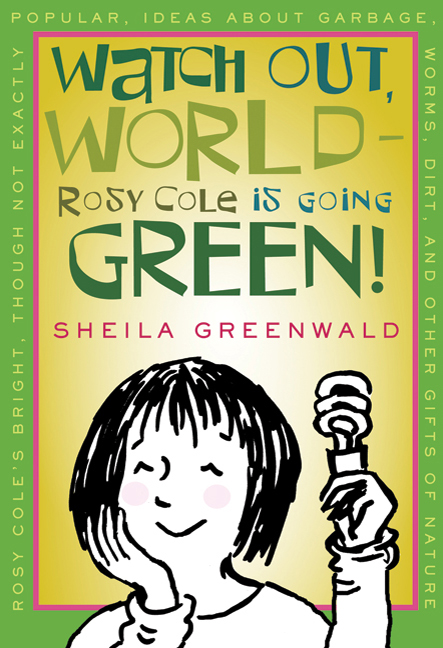Watch Out, World--Rosy Cole is Going Green By: Sheila Greenwald