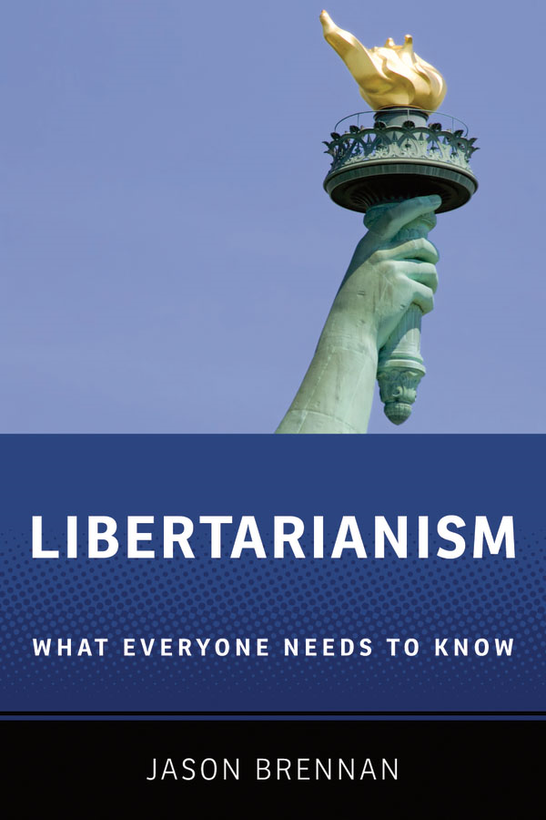 Libertarianism:What Everyone Needs to Know  By: Jason Brennan