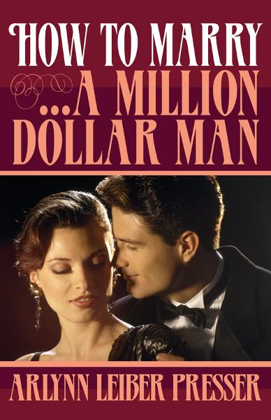 How to Marry...A Million-Dollar Man By: ArLynn Presser