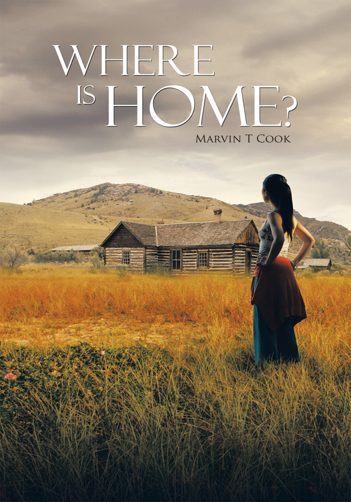 Where Is Home? By: Marvin T Cook