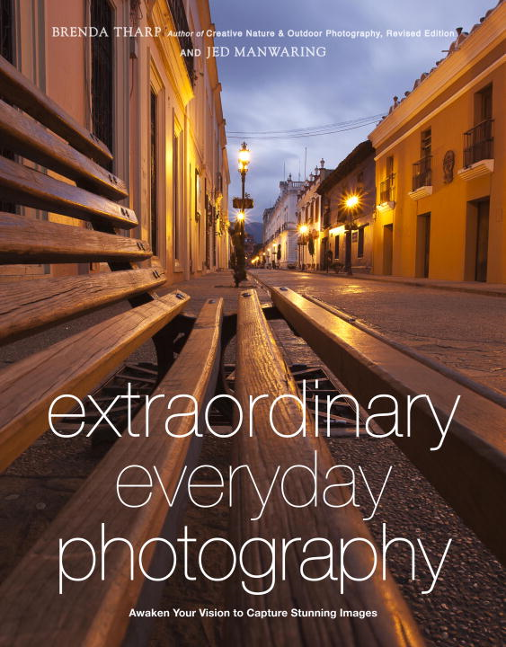 Extraordinary Everyday Photography By: Brenda Tharp,Jed Manwaring