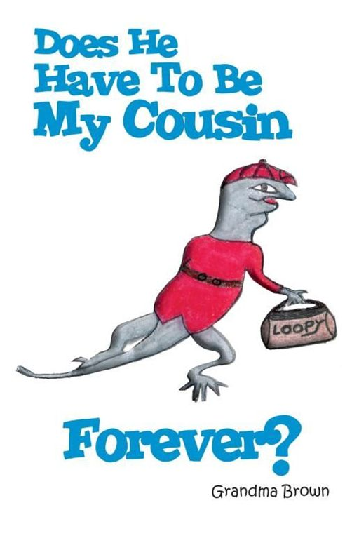 Does He Have To Be My Cousin Forever? By: Grandma Brown
