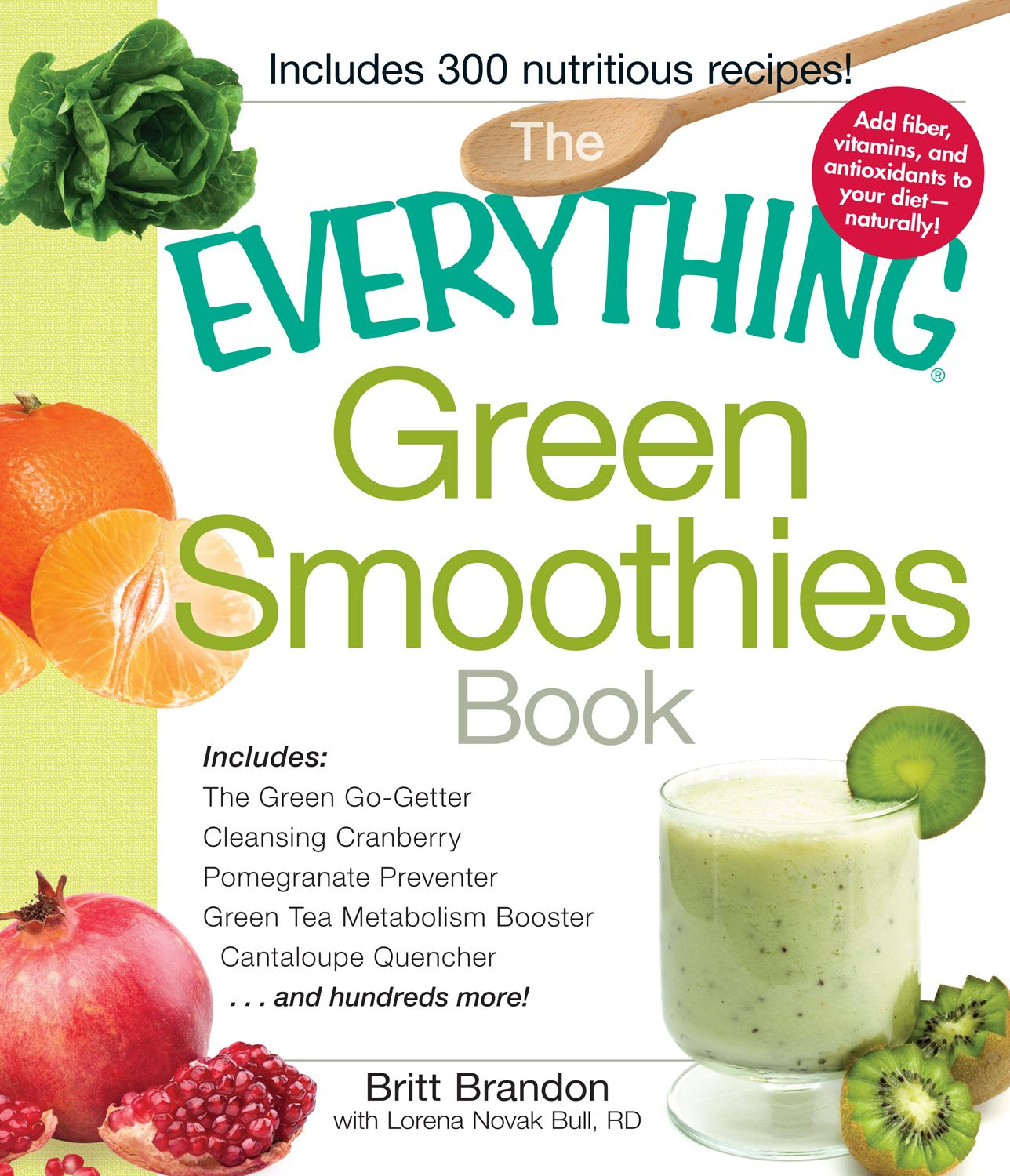 The Everything Green Smoothies Book: Includes The Green Go-Getter, Cleansing Cranberry, Pomegranate Preventer, Green Tea Metabolism booster, Cantaloupe Quencher…and hundreds more!