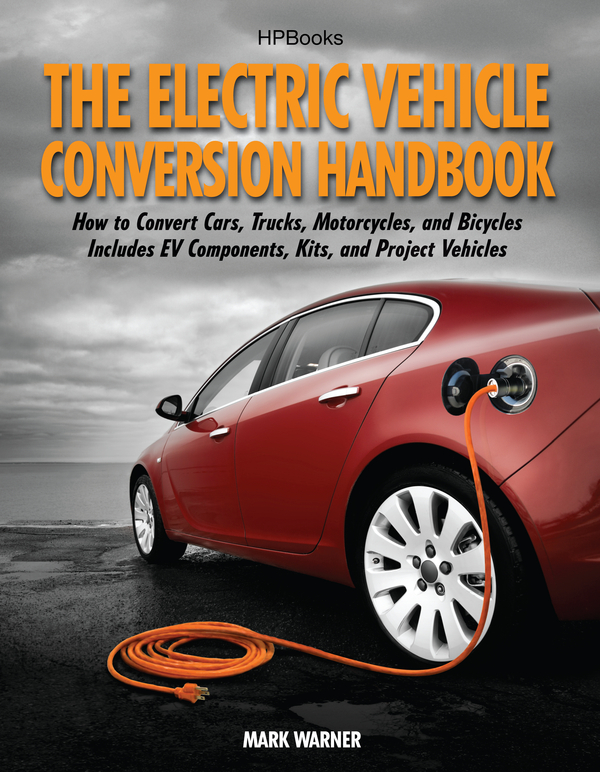The Electric Vehicle Conversion Handbook HP1568 By: Mark Warner