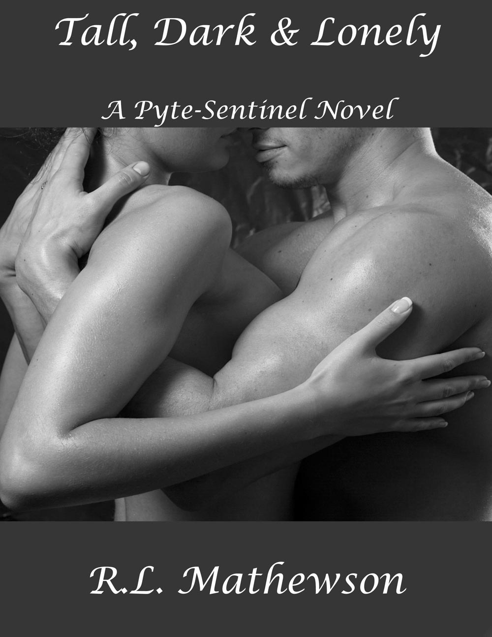 Tall, Dark & Lonely: A Pyte/Sentinel Series Novel By: R.L. Mathewson