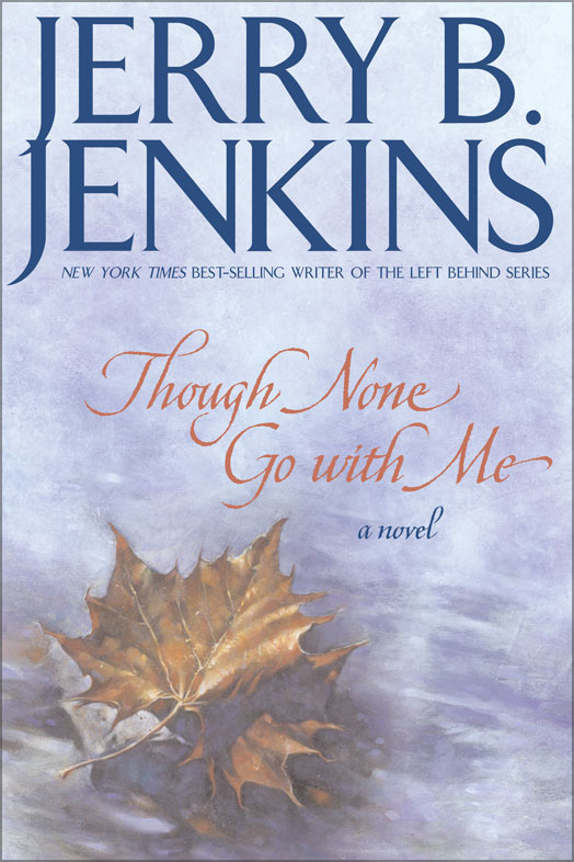 Though None Go with Me By: Jerry B.   Jenkins