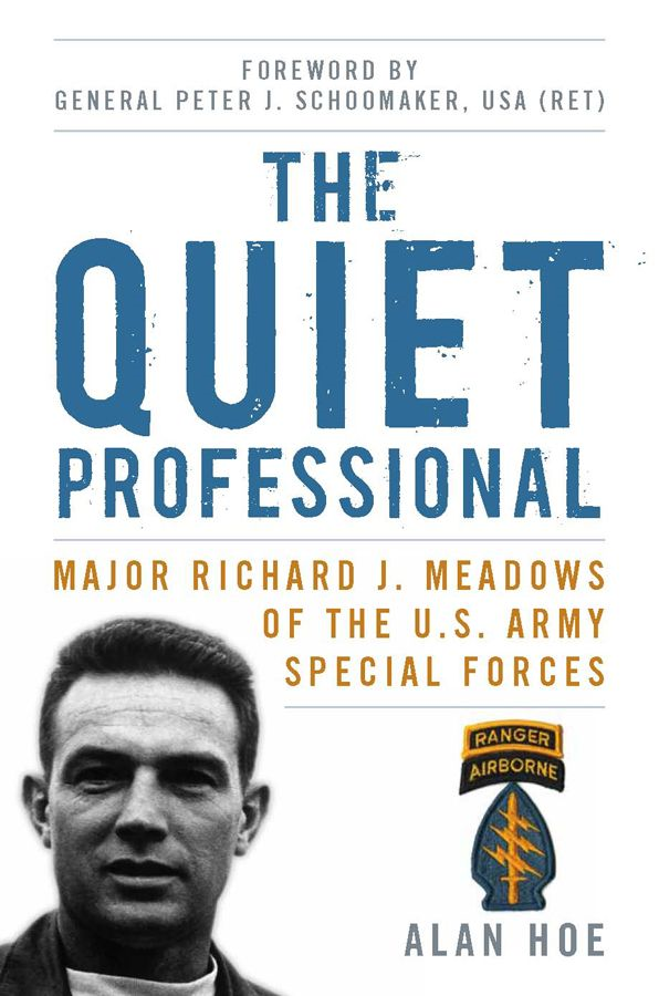 The Quiet Professional: Major Richard J. Meadows of the U.S. Army Special Forces By: Alan Hoe