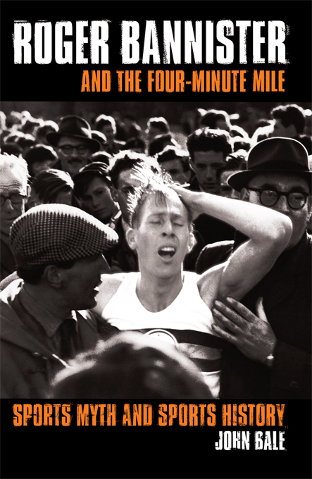 Roger Bannister and the Four-Minute Mile By: John Bale