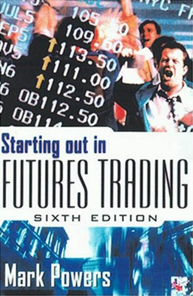Starting Out in Futures Trading By: Mark Powers