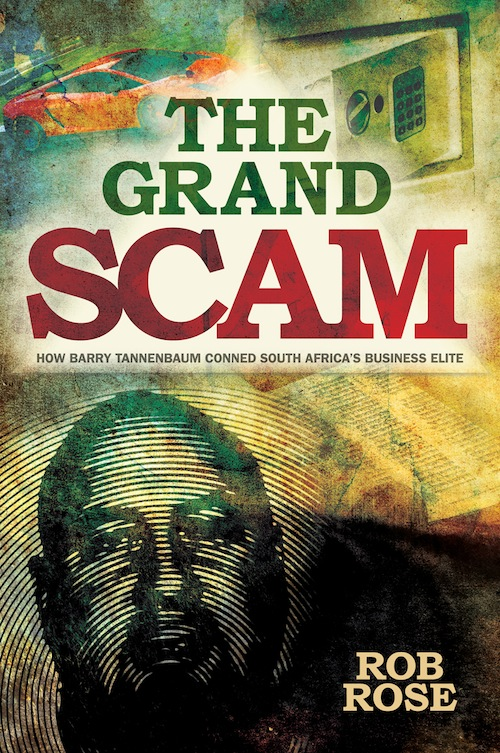 The Grand Scam How Barry Tannenbaum Conned South Africa?s Business Elite