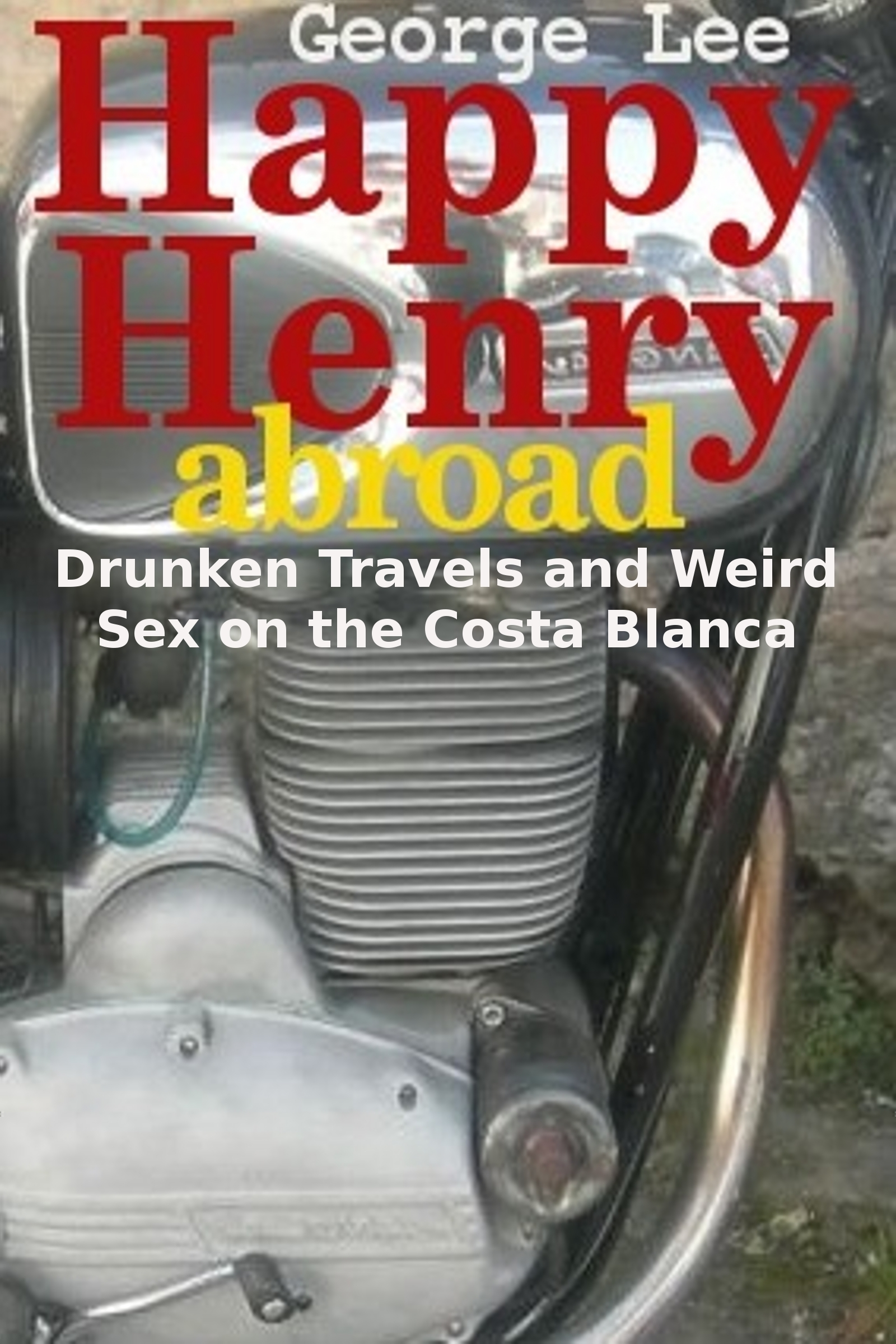 Happy Henry Abroad: Drunken Travels and Weird Sex on the Costa Blanca