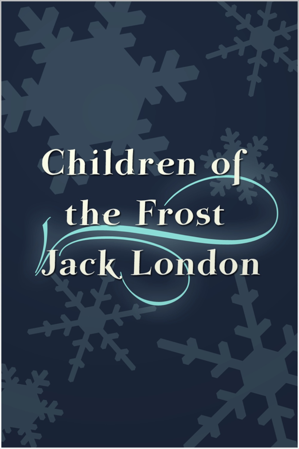 Children of the Frost By: Jack London