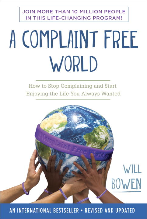 A Complaint Free World By: Will Bowen